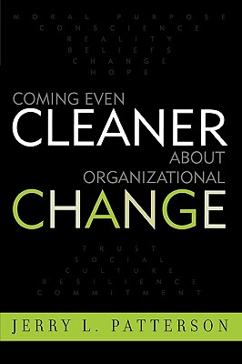Coming Even Cleaner About Organizational Change By Patterson, Jerry L.